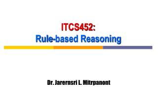 ITCS452: Rule-based Reasoning
