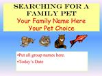Searching for a Family Pet Your Family Name Here Your Pet Choice