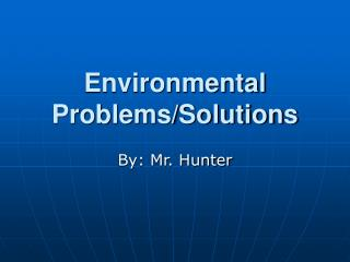 Environmental Problems/Solutions