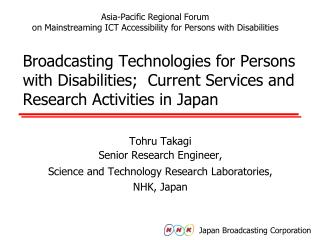 Tohru Takagi Senior Research Engineer,  Science and Technology Research Laboratories, NHK, Japan