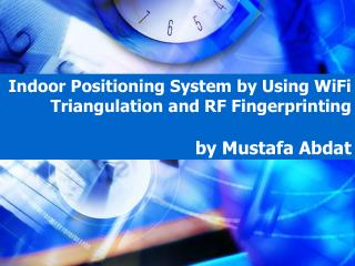 Indoor Positioning System by Using WiFi Triangulation and RF Fingerprinting by Mustafa Abdat