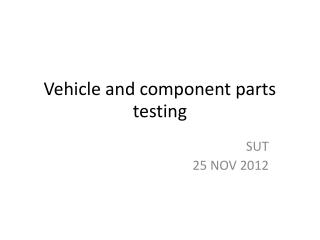 Vehicle and component parts testing