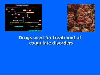 Drugs used for treatment of coagulate disorders