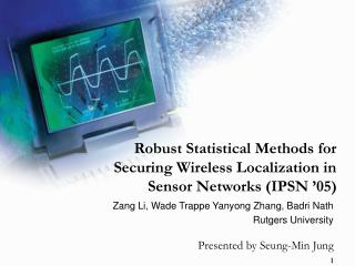 Robust Statistical Methods for Securing Wireless Localization in Sensor Networks (IPSN '05)
