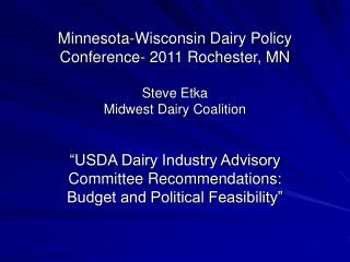 Minnesota-Wisconsin Dairy Policy Conference- 2011 Rochester, MN Steve Etka Midwest Dairy Coalition
