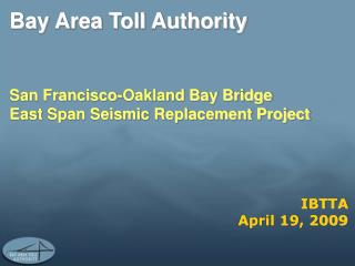 Bay Area Toll Authority   San Francisco-Oakland Bay Bridge  East Span Seismic Replacement Project
