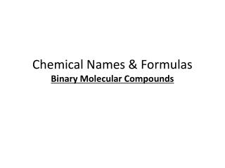 Chemical Names & Formulas Binary Molecular Compounds