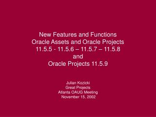 New Features and Functions Oracle Assets and Oracle Projects  11.5.5 - 11.5.6 – 11.5.7 – 11.5.8 and Oracle Projects 11.5