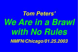 Tom Peters'   We Are in a Brawl with No Rules NMFN/Chicago/01.25.2003