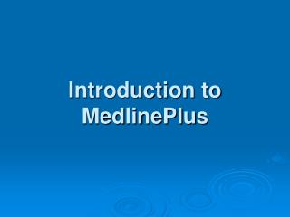 Introduction to MedlinePlus