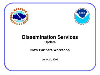 Dissemination Services Update NWS Partners Workshop June 24, 2004
