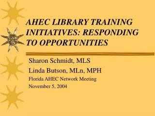 AHEC LIBRARY TRAINING INITIATIVES: RESPONDING  TO OPPORTUNITIES