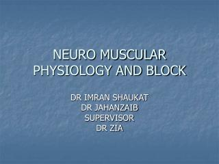 NEURO MUSCULAR PHYSIOLOGY AND BLOCK