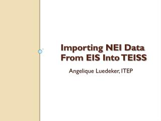 Importing NEI Data From EIS Into TEISS