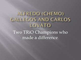 Alfredo (Chemo)  gallegos  and Carlos Lovato
