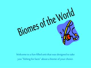 """Welcome to a fun-filled unit that was designed to take you """"fishing for facts"""" about a biome of your choice."""