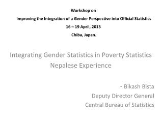 Integrating Gender Statistics in Poverty Statistics Nepalese Experience Bikash Bista