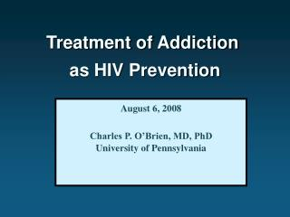 Treatment of Addiction  as HIV Prevention