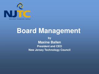 Board Management by Maxine Ballen President and CEO New Jersey Technology Council