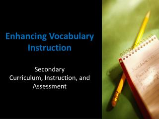 Enhancing Vocabulary Instruction Secondary  Curriculum, Instruction, and Assessment