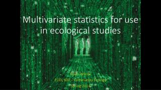 Multivariate statistics for use in ecological studies