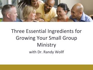 Three Essential Ingredients for Growing Your Small Group Ministry