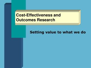 Cost-Effectiveness and Outcomes Research