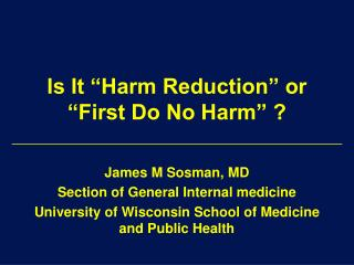"Is It ""Harm Reduction"" or ""First Do No Harm"" ?"
