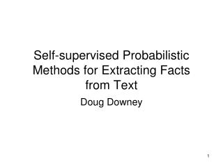Self-supervised Probabilistic Methods for Extracting Facts from Text