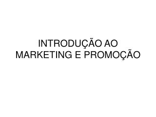 INTRODU  O AO MARKETING E PROMO  O