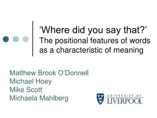 'Where did you say that?' The positional features of words as a characteristic of meaning