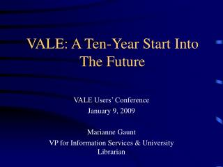 VALE: A Ten-Year Start Into The Future