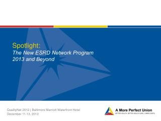 Spotlight:  The New ESRD Network Program  2013 and Beyond