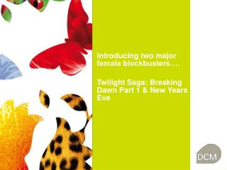 Introducing two major female blockbusters…. Twilight Saga: Breaking Dawn Part 1 & New Years Eve