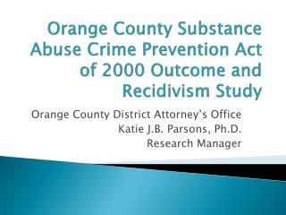 Orange County Substance Abuse Crime Prevention Act of 2000 Outcome and Recidivism Study
