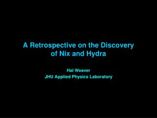 A Retrospective on the Discovery  of Nix and Hydra