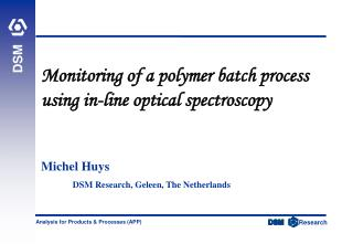 Monitoring of a polymer batch process using in-line optical spectroscopy Michel Huys
