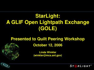StarLight:  A GLIF Open Lightpath Exchange (GOLE) Presented to Quilt Peering Workshop
