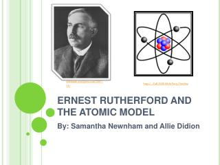 ERNEST RUTHERFORD AND THE ATOMIC MODEL