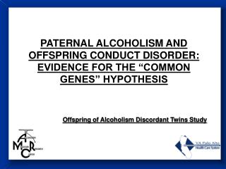 "PATERNAL ALCOHOLISM AND OFFSPRING CONDUCT DISORDER:   EVIDENCE FOR THE ""COMMON GENES"" HYPOTHESIS"