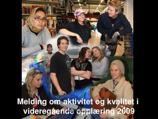Melding om aktivitet og kvalitet i  videregående opplæring 2009