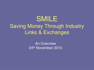 SMILE Saving Money Through Industry Links & Exchanges