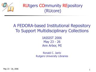 IASSIST 2006 May 23 - 26 Ann Arbor, MI Ronald C. Jantz Rutgers University Libraries
