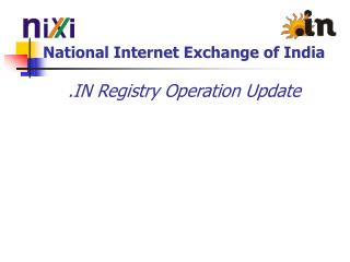National Internet Exchange of India .IN Registry Operation Update