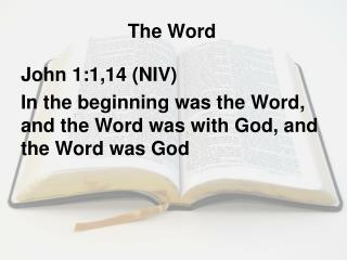 John 1:1,14 (NIV) In the beginning was the Word, and the Word was with God, and the Word was God
