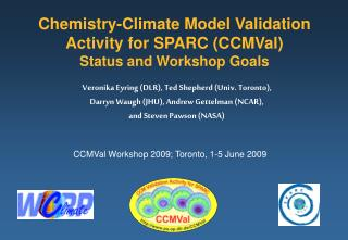 Chemistry-Climate Model Validation Activity for SPARC (CCMVal) Status and Workshop Goals