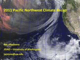 2011 Pacific Northwest Climate Recap Jim Johnstone JISAO – University of Washington