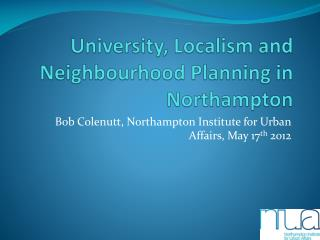 University, Localism and Neighbourhood Planning in Northampton
