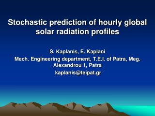 Stochastic prediction of hourly global solar radiation profiles S. Kaplanis, E. Kaplani