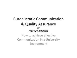 Bureaucratic Communication & Quality Assurance BY PROF 'NIYI AKINNASO